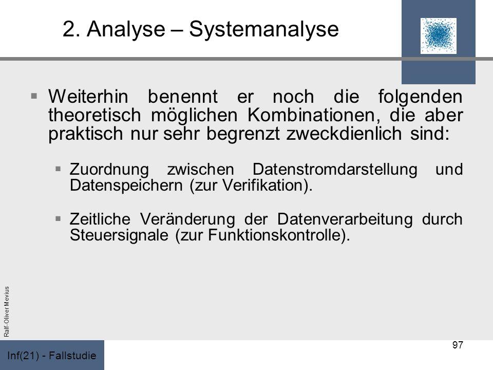 Inf(21) - Fallstudie Ralf-Oliver Mevius 2. Analyse – Systemanalyse Weiterhin benennt er noch die folgenden theoretisch möglichen Kombinationen, die ab