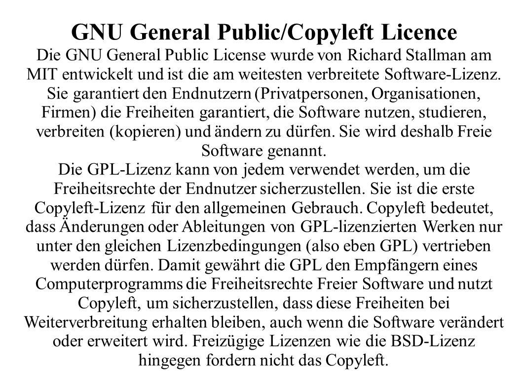 GNU General Public/Copyleft Licence Die GNU General Public License wurde von Richard Stallman am MIT entwickelt und ist die am weitesten verbreitete Software-Lizenz.