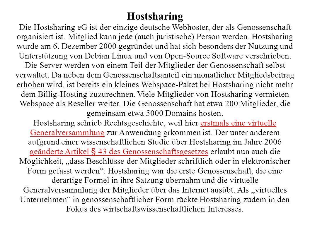 Hostsharing Die Hostsharing eG ist der einzige deutsche Webhoster, der als Genossenschaft organisiert ist. Mitglied kann jede (auch juristische) Perso