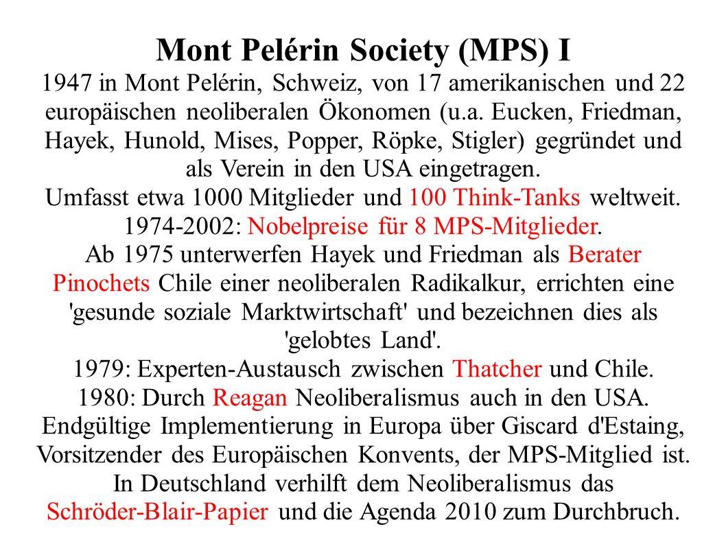 Mont Pelérin Society (MPS) I 1947 in Mont Pelérin, Schweiz, von 17 amerikanischen und 22 europäischen neoliberalen Ökonomen (u.a. Eucken, Friedman, Ha