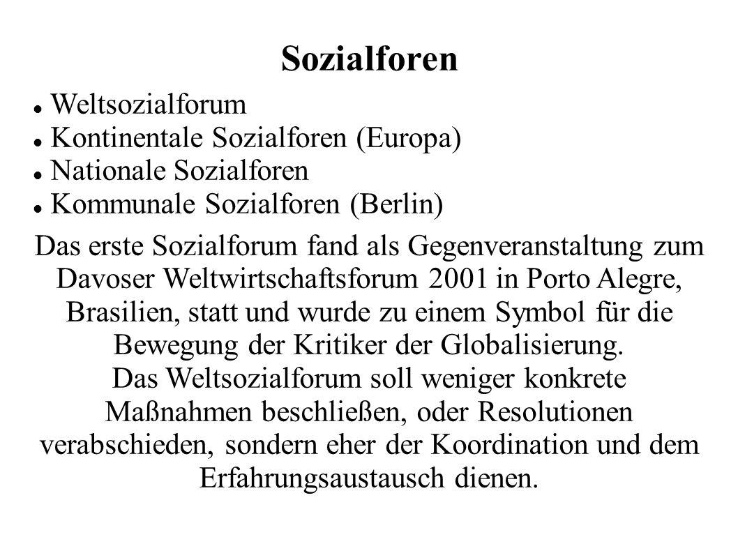 Sozialforen Weltsozialforum Kontinentale Sozialforen (Europa) Nationale Sozialforen Kommunale Sozialforen (Berlin) Das erste Sozialforum fand als Gegenveranstaltung zum Davoser Weltwirtschaftsforum 2001 in Porto Alegre, Brasilien, statt und wurde zu einem Symbol für die Bewegung der Kritiker der Globalisierung.