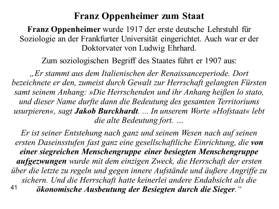 Franz Oppenheimer zum Staat Franz Oppenheimer wurde 1917 der erste deutsche Lehrstuhl für Soziologie an der Frankfurter Universität eingerichtet. Auch