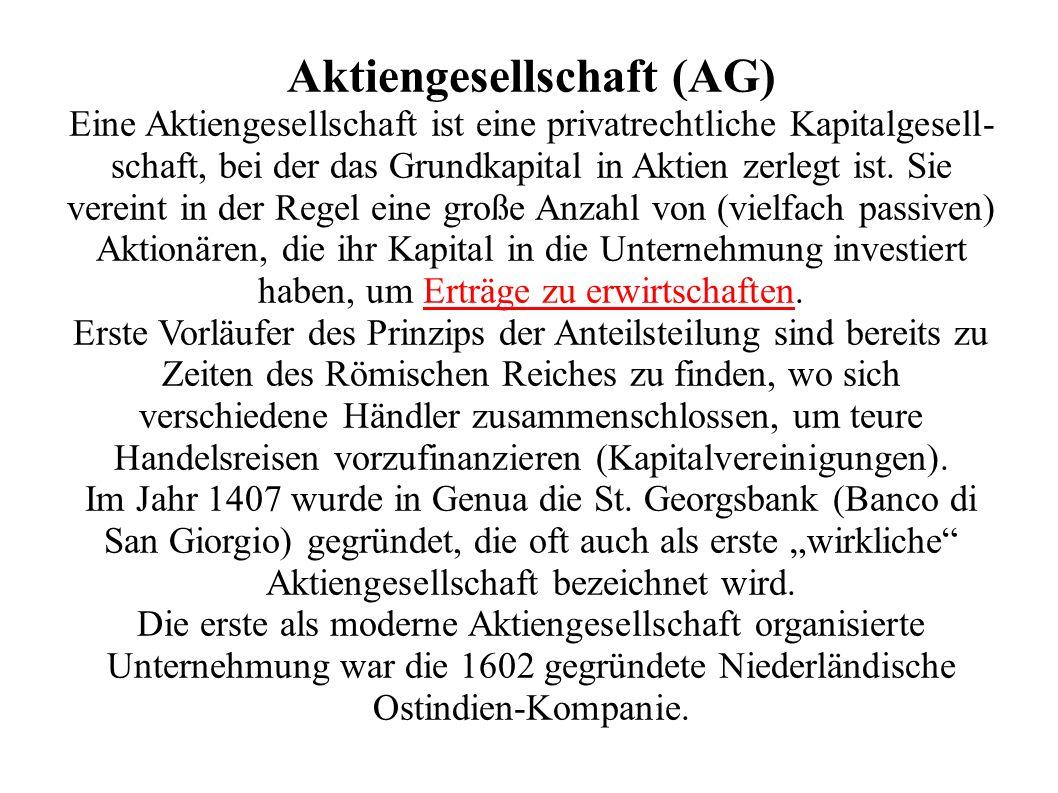 Aktiengesellschaft (AG) Eine Aktiengesellschaft ist eine privatrechtliche Kapitalgesell- schaft, bei der das Grundkapital in Aktien zerlegt ist.