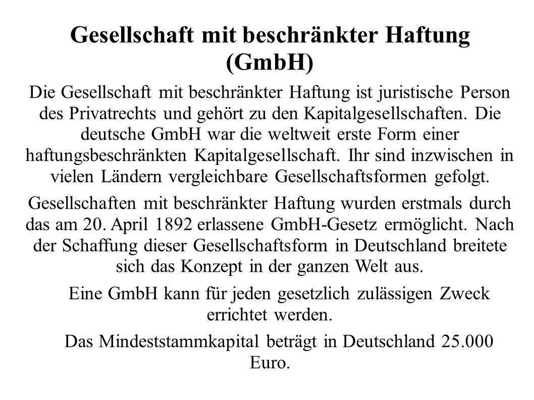 Gesellschaft mit beschränkter Haftung (GmbH) Die Gesellschaft mit beschränkter Haftung ist juristische Person des Privatrechts und gehört zu den Kapitalgesellschaften.