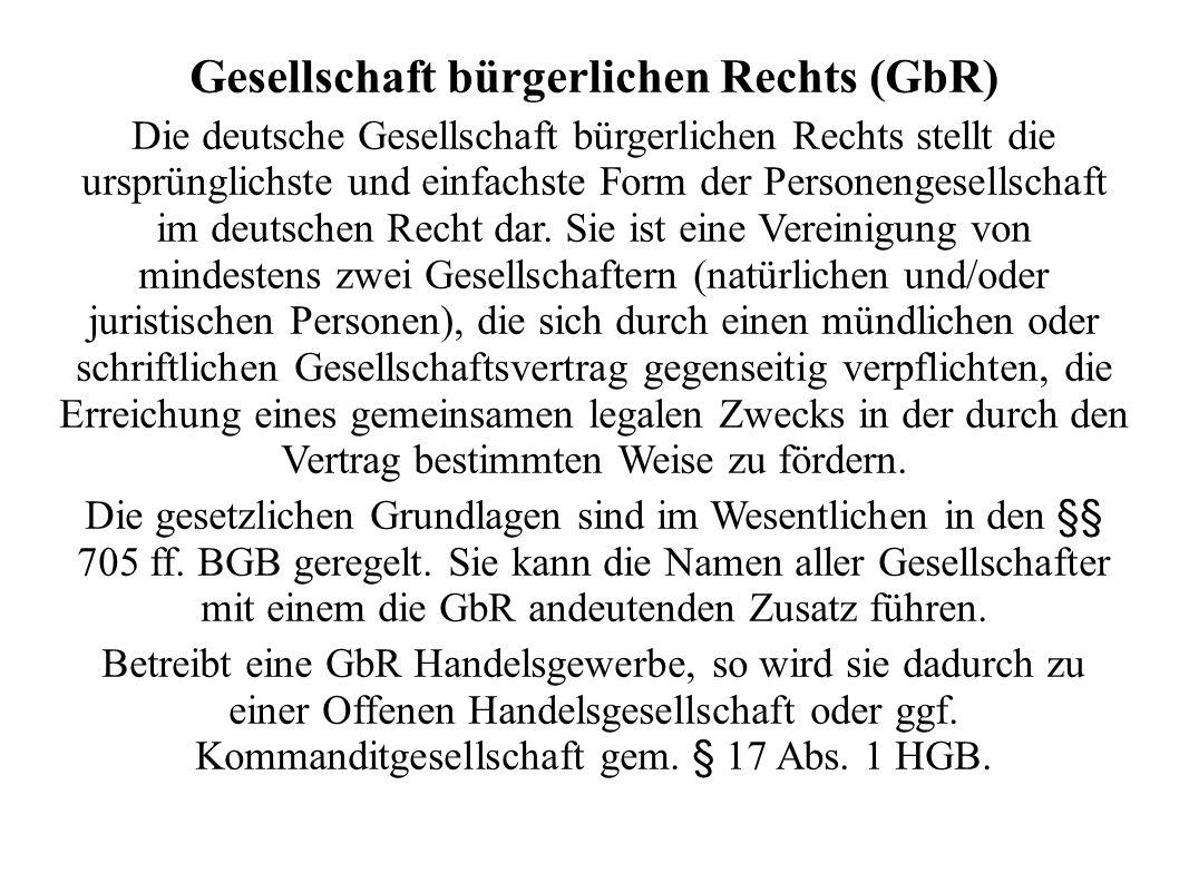Gesellschaft bürgerlichen Rechts (GbR) Die deutsche Gesellschaft bürgerlichen Rechts stellt die ursprünglichste und einfachste Form der Personengesellschaft im deutschen Recht dar.