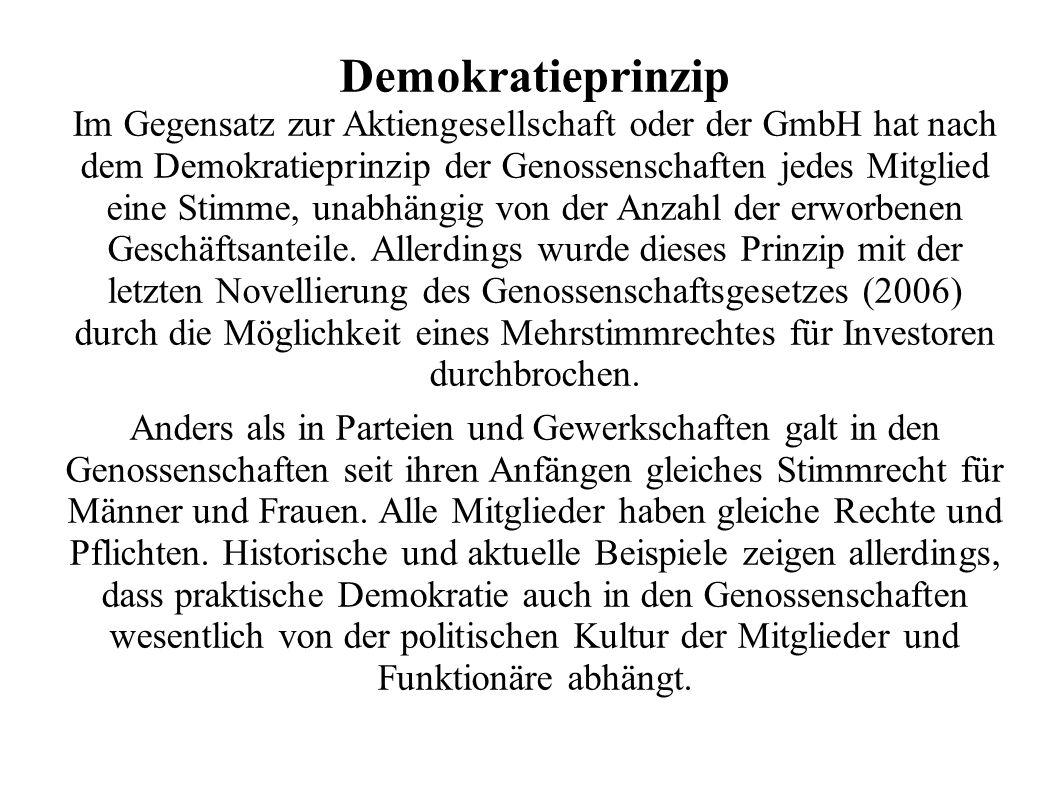 Demokratieprinzip Im Gegensatz zur Aktiengesellschaft oder der GmbH hat nach dem Demokratieprinzip der Genossenschaften jedes Mitglied eine Stimme, un