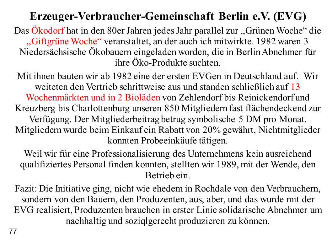 Erzeuger-Verbraucher-Gemeinschaft Berlin e.V. (EVG) Das Ökodorf hat in den 80er Jahren jedes Jahr parallel zur Grünen Woche die Giftgrüne Woche verans