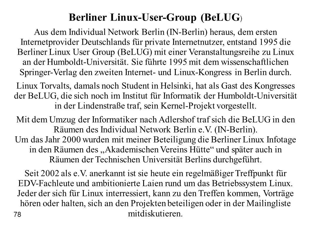 Berliner Linux-User-Group (BeLUG ) Aus dem Individual Network Berlin (IN-Berlin) heraus, dem ersten Internetprovider Deutschlands für private Internetnutzer, entstand 1995 die Berliner Linux User Group (BeLUG) mit einer Veranstaltungsreihe zu Linux an der Humboldt-Universität.
