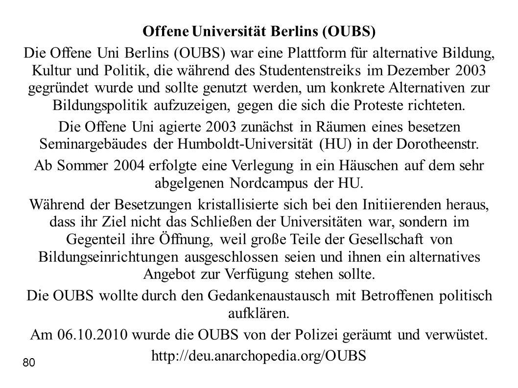 Offene Universität Berlins (OUBS) Die Offene Uni Berlins (OUBS) war eine Plattform für alternative Bildung, Kultur und Politik, die während des Studen