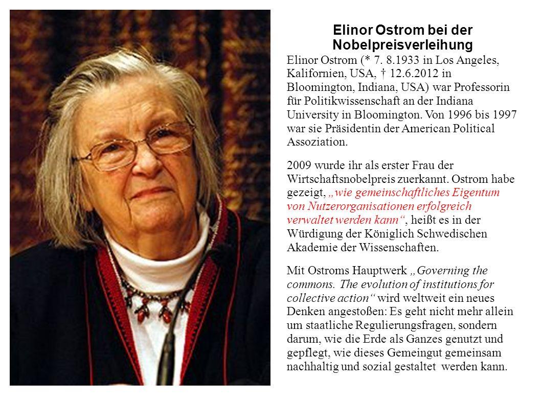 Elinor Ostrom bei der Nobelpreisverleihung Elinor Ostrom (* 7. 8.1933 in Los Angeles, Kalifornien, USA, 12.6.2012 in Bloomington, Indiana, USA) war Pr