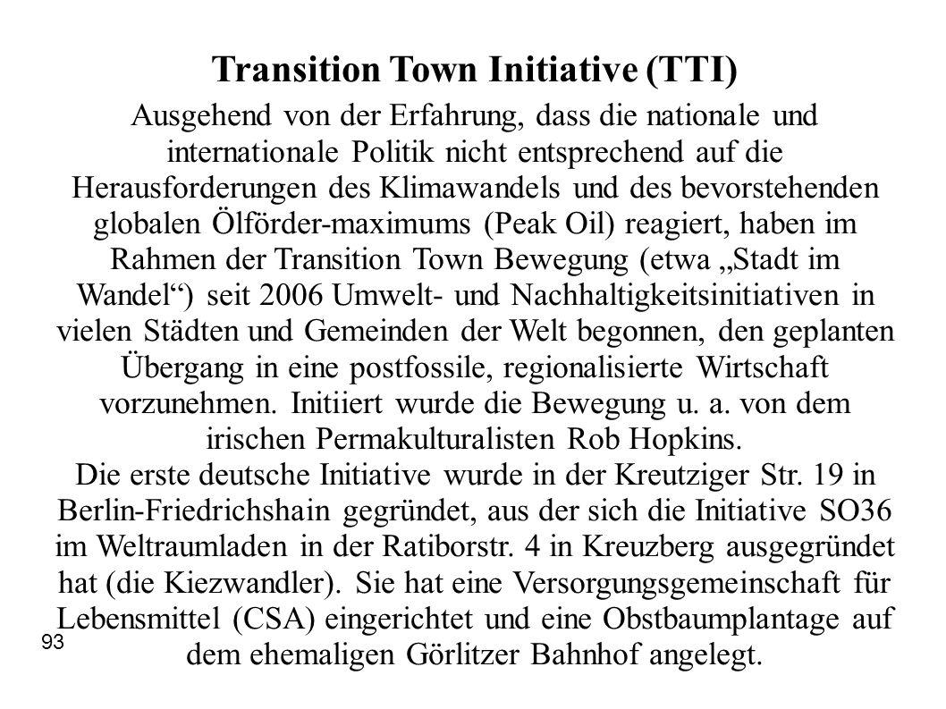 Transition Town Initiative (TTI) Ausgehend von der Erfahrung, dass die nationale und internationale Politik nicht entsprechend auf die Herausforderungen des Klimawandels und des bevorstehenden globalen Ölförder-maximums (Peak Oil) reagiert, haben im Rahmen der Transition Town Bewegung (etwa Stadt im Wandel) seit 2006 Umwelt- und Nachhaltigkeitsinitiativen in vielen Städten und Gemeinden der Welt begonnen, den geplanten Übergang in eine postfossile, regionalisierte Wirtschaft vorzunehmen.