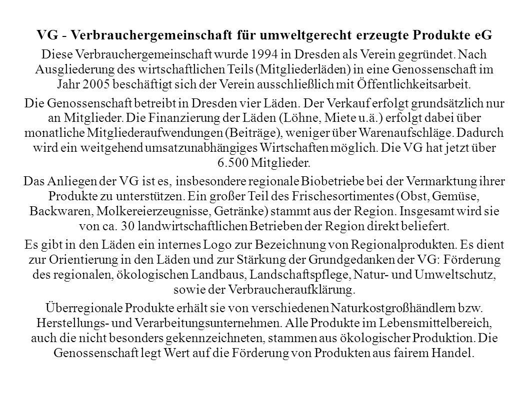 VG - Verbrauchergemeinschaft für umweltgerecht erzeugte Produkte eG Diese Verbrauchergemeinschaft wurde 1994 in Dresden als Verein gegründet.