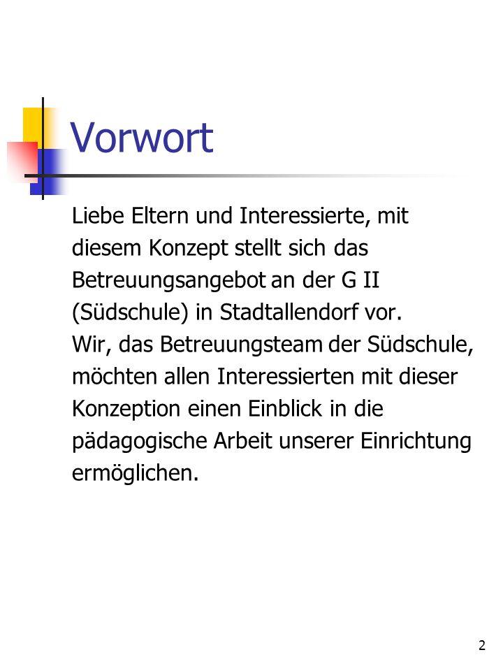 2 Vorwort Liebe Eltern und Interessierte, mit diesem Konzept stellt sich das Betreuungsangebot an der G II (Südschule) in Stadtallendorf vor. Wir, das