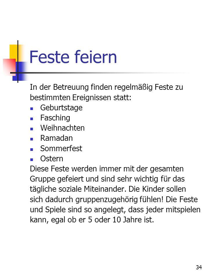 34 Feste feiern In der Betreuung finden regelmäßig Feste zu bestimmten Ereignissen statt: Geburtstage Fasching Weihnachten Ramadan Sommerfest Ostern D