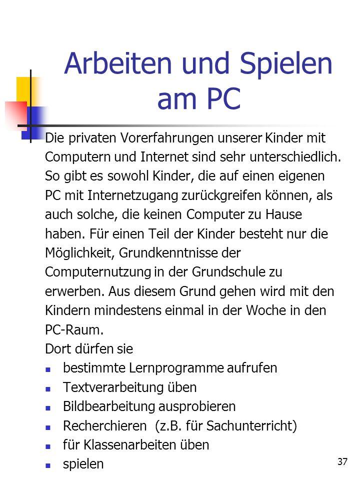 37 Arbeiten und Spielen am PC Die privaten Vorerfahrungen unserer Kinder mit Computern und Internet sind sehr unterschiedlich. So gibt es sowohl Kinde