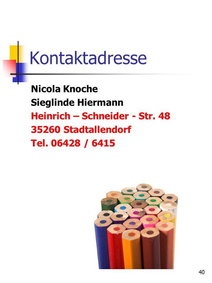 40 Kontaktadresse Nicola Knoche Sieglinde Hiermann Heinrich – Schneider - Str. 48 35260 Stadtallendorf Tel. 06428 / 6415