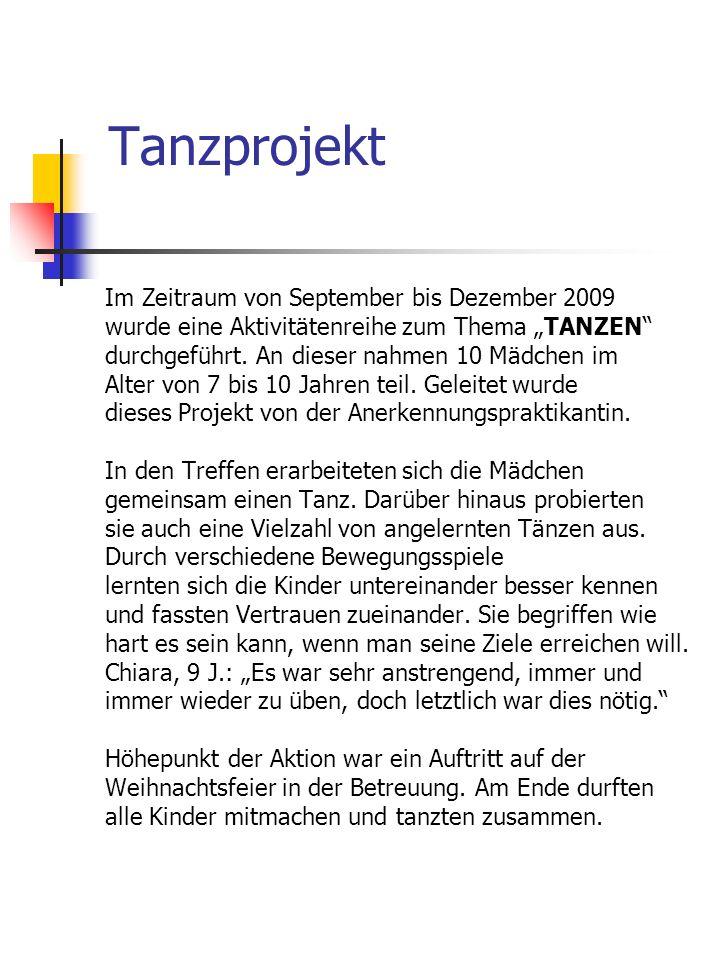 Tanzprojekt Im Zeitraum von September bis Dezember 2009 wurde eine Aktivitätenreihe zum Thema TANZEN durchgeführt. An dieser nahmen 10 Mädchen im Alte
