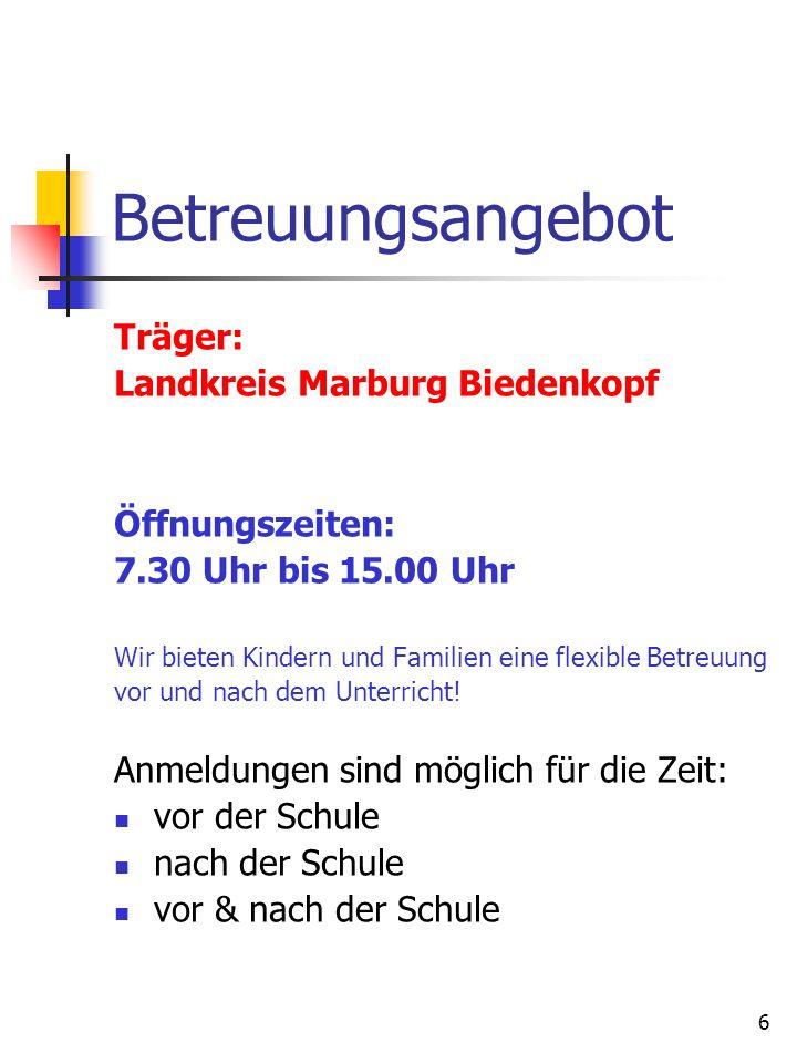 6 Betreuungsangebot Träger: Landkreis Marburg Biedenkopf Öffnungszeiten: 7.30 Uhr bis 15.00 Uhr Wir bieten Kindern und Familien eine flexible Betreuun