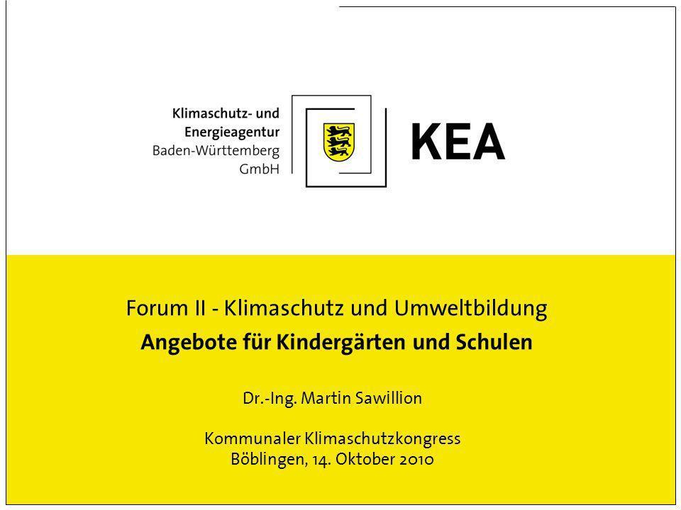 Forum II - Klimaschutz und Umweltbildung Angebote für Kindergärten und Schulen Dr.-Ing.