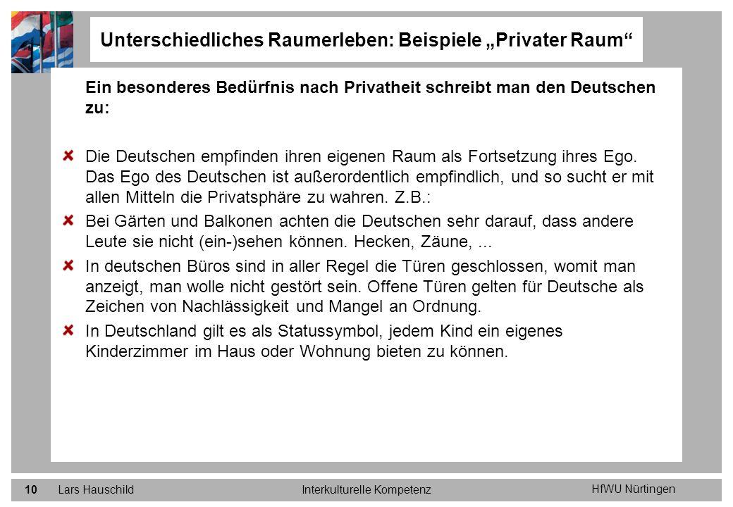 HfWU Nürtingen Lars HauschildInterkulturelle Kompetenz10 Ein besonderes Bedürfnis nach Privatheit schreibt man den Deutschen zu: Die Deutschen empfind