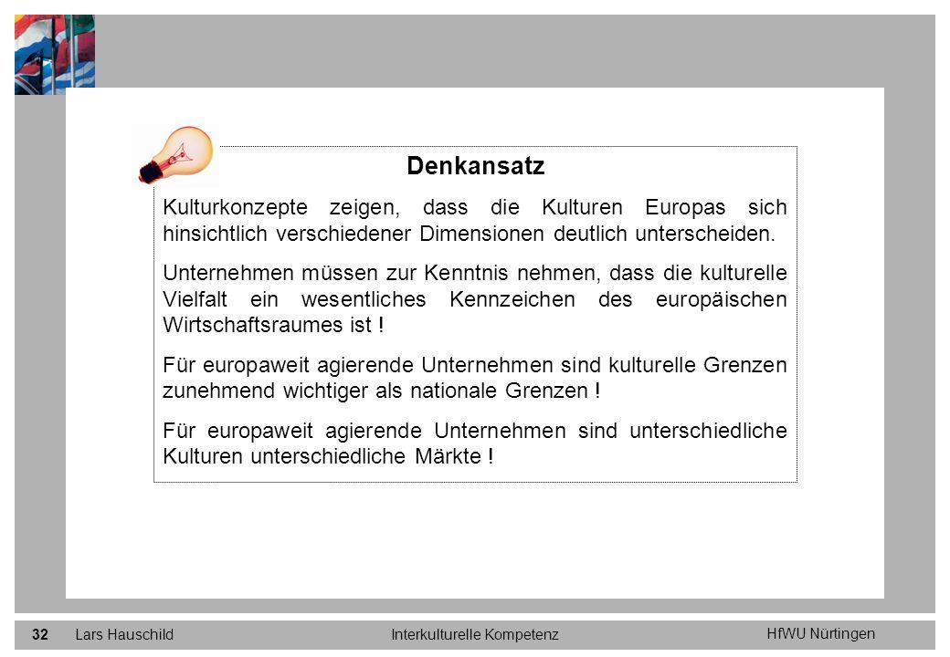 HfWU Nürtingen Lars HauschildInterkulturelle Kompetenz32 Denkansatz Kulturkonzepte zeigen, dass die Kulturen Europas sich hinsichtlich verschiedener D