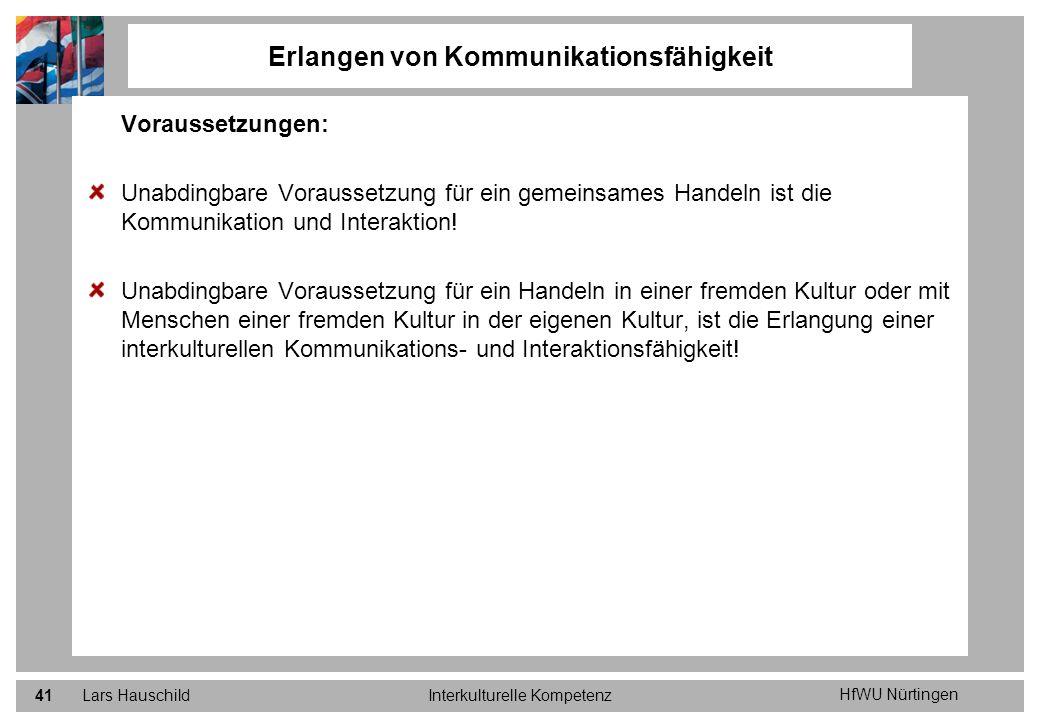 HfWU Nürtingen Lars HauschildInterkulturelle Kompetenz41 Erlangen von Kommunikationsfähigkeit Voraussetzungen: Unabdingbare Voraussetzung für ein geme