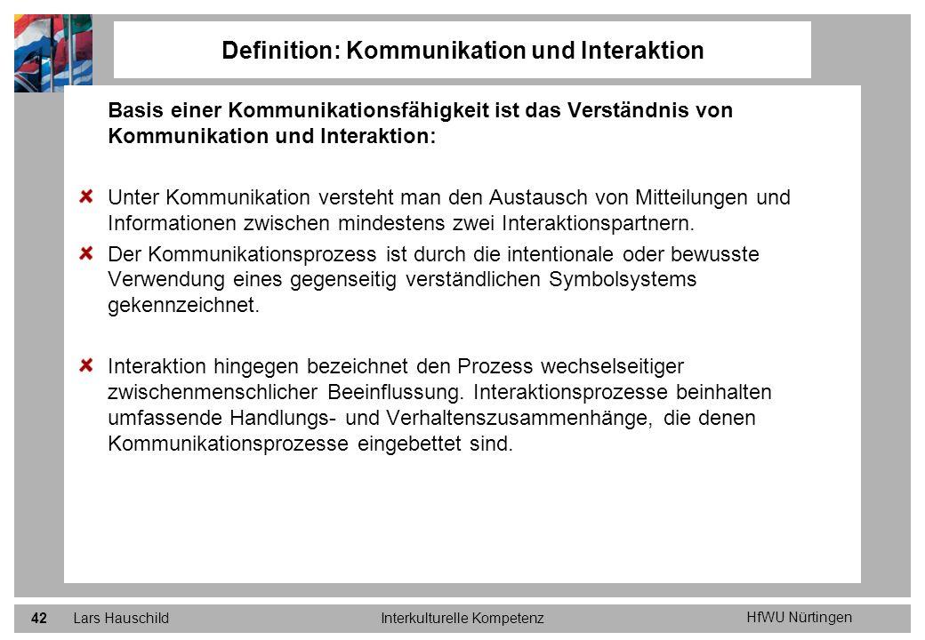 HfWU Nürtingen Lars HauschildInterkulturelle Kompetenz42 Definition: Kommunikation und Interaktion Basis einer Kommunikationsfähigkeit ist das Verstän