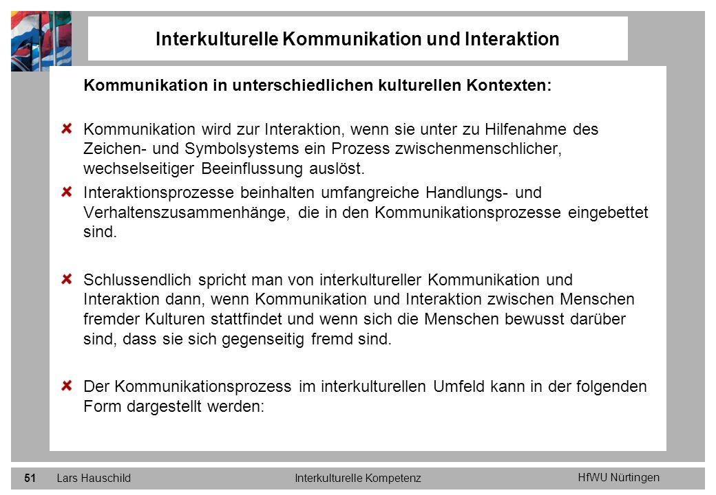 HfWU Nürtingen Lars HauschildInterkulturelle Kompetenz51 Interkulturelle Kommunikation und Interaktion Kommunikation in unterschiedlichen kulturellen
