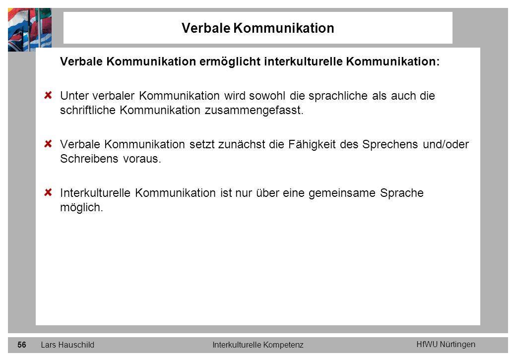 HfWU Nürtingen Lars HauschildInterkulturelle Kompetenz56 Verbale Kommunikation Verbale Kommunikation ermöglicht interkulturelle Kommunikation: Unter v