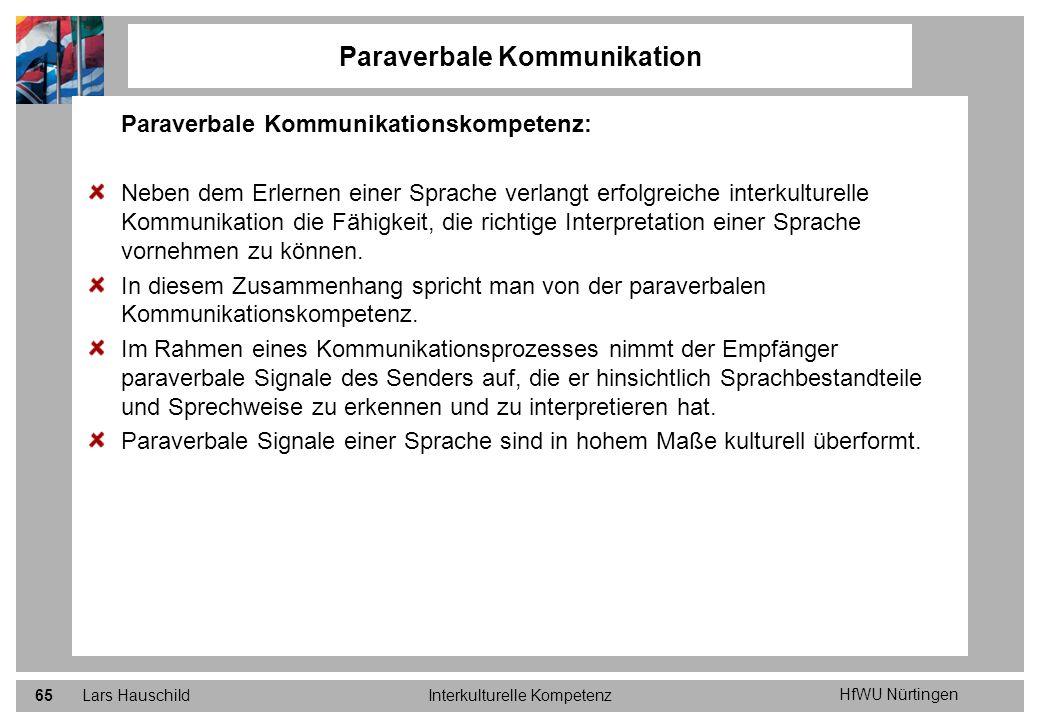 HfWU Nürtingen Lars HauschildInterkulturelle Kompetenz65 Paraverbale Kommunikation Paraverbale Kommunikationskompetenz: Neben dem Erlernen einer Sprac