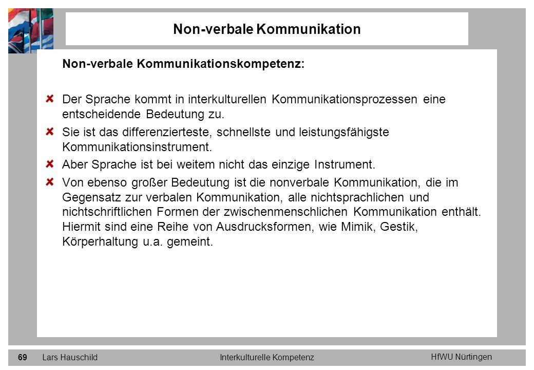 HfWU Nürtingen Lars HauschildInterkulturelle Kompetenz69 Non-verbale Kommunikation Non-verbale Kommunikationskompetenz: Der Sprache kommt in interkult