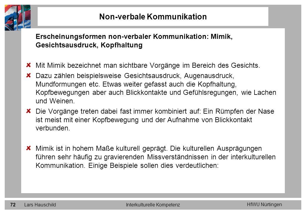 HfWU Nürtingen Lars HauschildInterkulturelle Kompetenz72 Non-verbale Kommunikation Erscheinungsformen non-verbaler Kommunikation: Mimik, Gesichtsausdr
