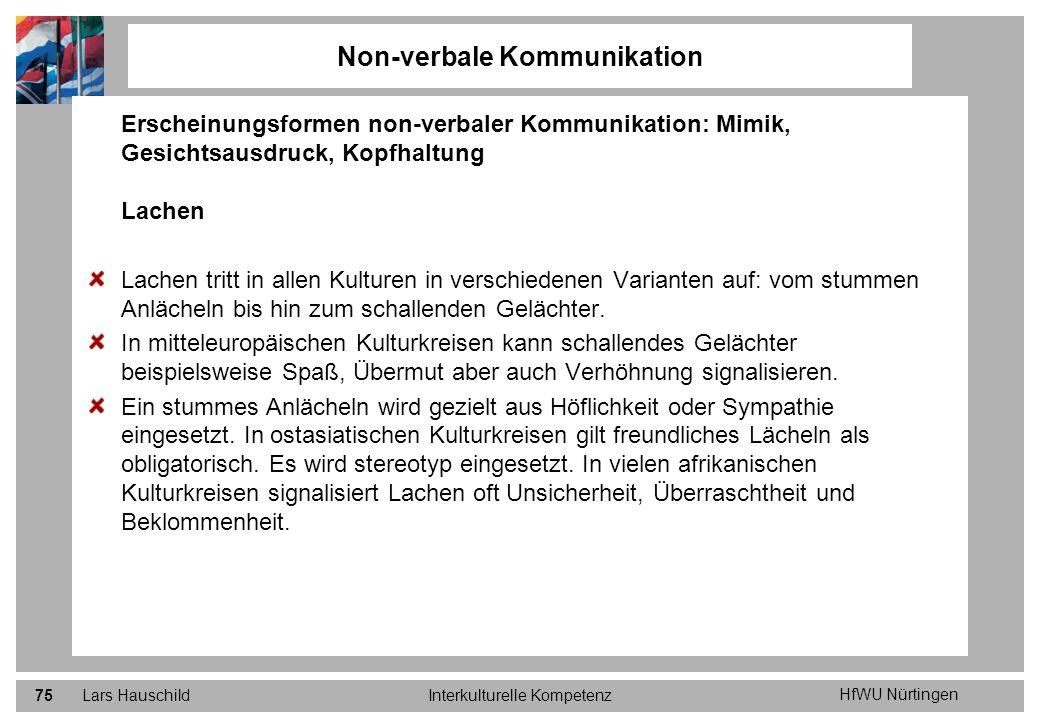 HfWU Nürtingen Lars HauschildInterkulturelle Kompetenz75 Non-verbale Kommunikation Erscheinungsformen non-verbaler Kommunikation: Mimik, Gesichtsausdr
