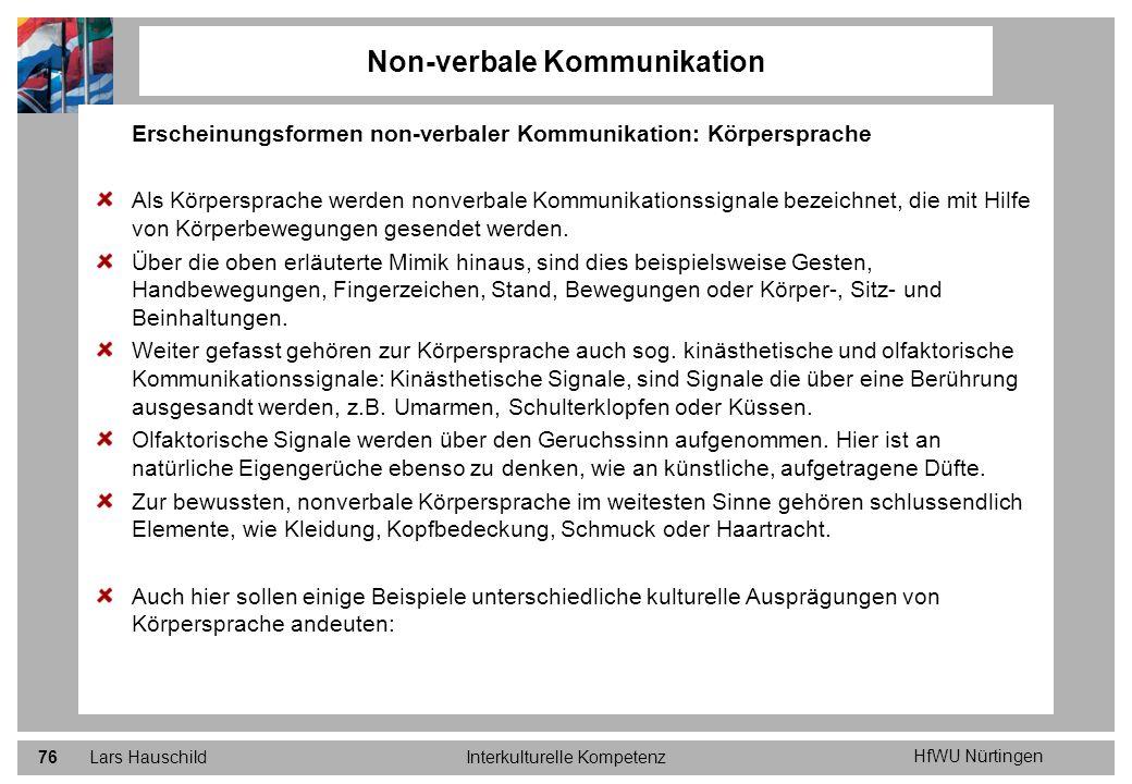 HfWU Nürtingen Lars HauschildInterkulturelle Kompetenz76 Non-verbale Kommunikation Erscheinungsformen non-verbaler Kommunikation: Körpersprache Als Kö