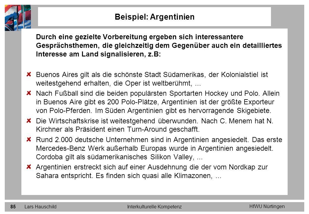 HfWU Nürtingen Lars HauschildInterkulturelle Kompetenz85 Beispiel: Argentinien Durch eine gezielte Vorbereitung ergeben sich interessantere Gesprächst