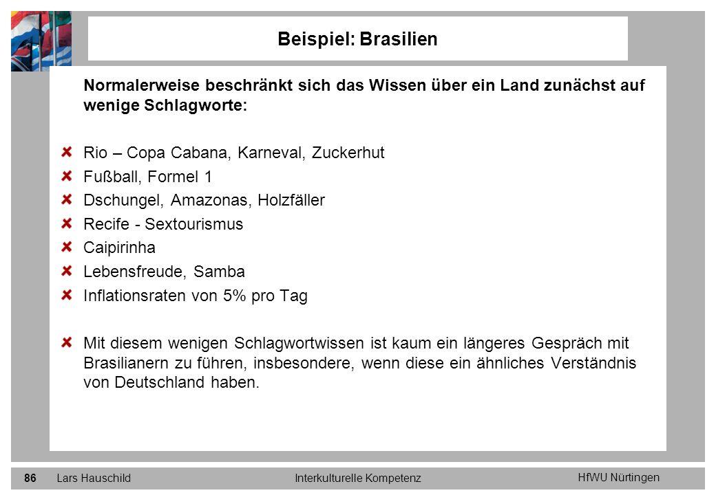 HfWU Nürtingen Lars HauschildInterkulturelle Kompetenz86 Beispiel: Brasilien Normalerweise beschränkt sich das Wissen über ein Land zunächst auf wenig