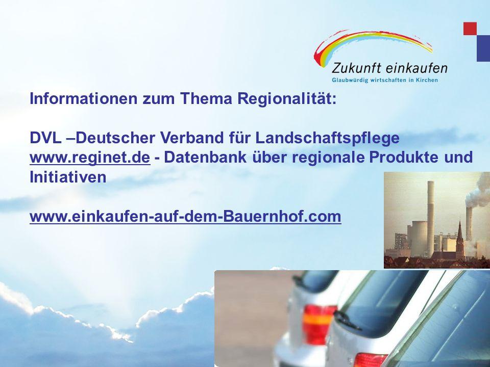 Informationen zum Thema Regionalität: DVL –Deutscher Verband für Landschaftspflege www.reginet.de - Datenbank über regionale Produkte und Initiativen