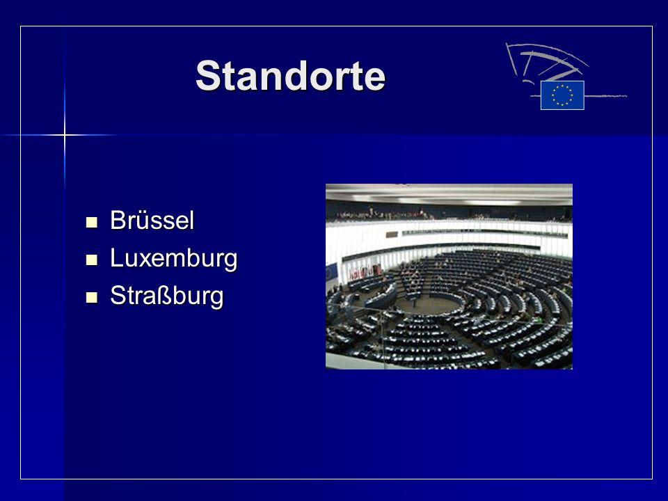 Standorte Brüssel Brüssel Luxemburg Luxemburg Straßburg Straßburg