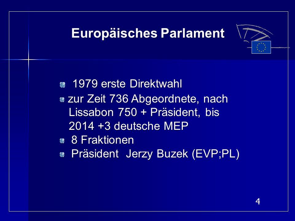 4 Europäisches Parlament 1979 erste Direktwahl zur Zeit 736 Abgeordnete, nach zur Zeit 736 Abgeordnete, nach Lissabon 750 + Präsident, bis Lissabon 75