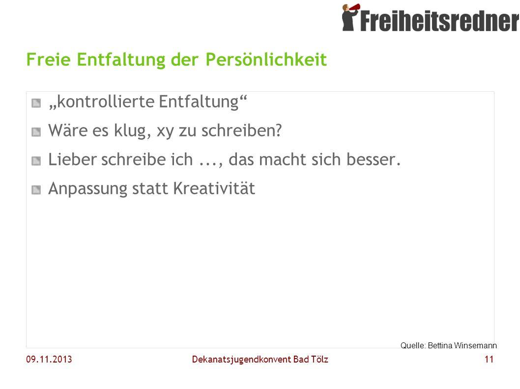 09.11.2013Dekanatsjugendkonvent Bad Tölz11 Freie Entfaltung der Persönlichkeit kontrollierte Entfaltung Wäre es klug, xy zu schreiben? Lieber schreibe