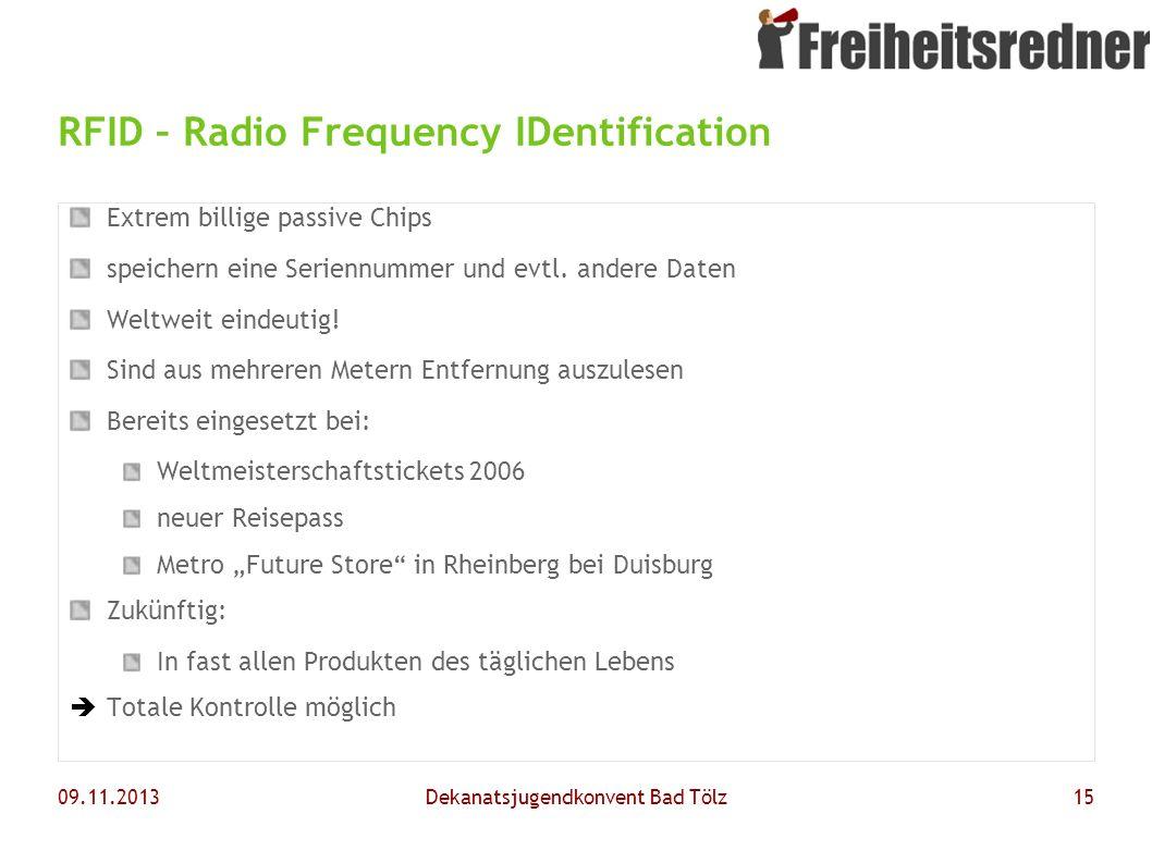 09.11.2013Dekanatsjugendkonvent Bad Tölz15 RFID – Radio Frequency IDentification Extrem billige passive Chips speichern eine Seriennummer und evtl. an