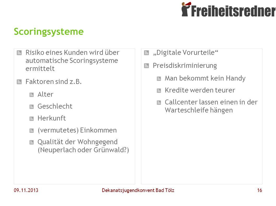 09.11.2013Dekanatsjugendkonvent Bad Tölz16 Scoringsysteme Risiko eines Kunden wird über automatische Scoringsysteme ermittelt Faktoren sind z.B. Alter