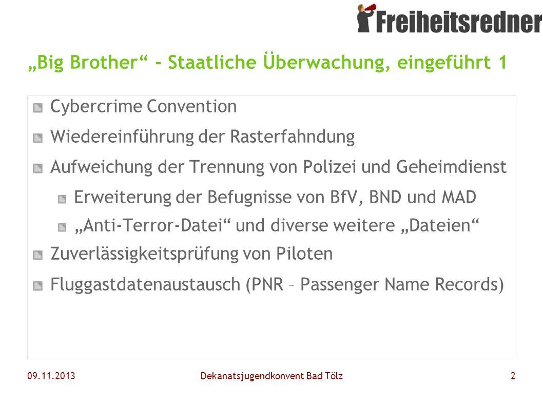 09.11.2013Dekanatsjugendkonvent Bad Tölz2 Big Brother - Staatliche Überwachung, eingeführt 1 Cybercrime Convention Wiedereinführung der Rasterfahndung