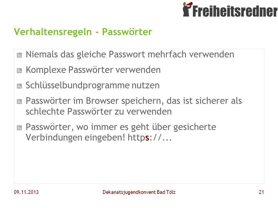 09.11.2013Dekanatsjugendkonvent Bad Tölz21 Verhaltensregeln - Passwörter Niemals das gleiche Passwort mehrfach verwenden Komplexe Passwörter verwenden