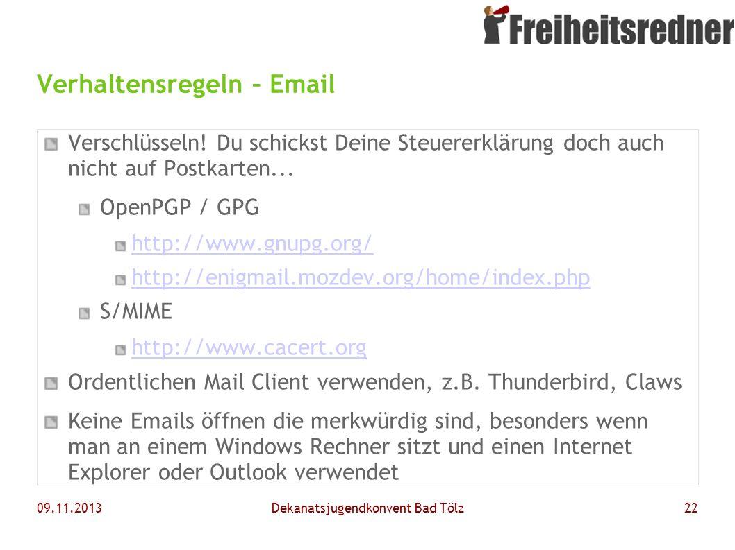 09.11.2013Dekanatsjugendkonvent Bad Tölz22 Verhaltensregeln – Email Verschlüsseln! Du schickst Deine Steuererklärung doch auch nicht auf Postkarten...