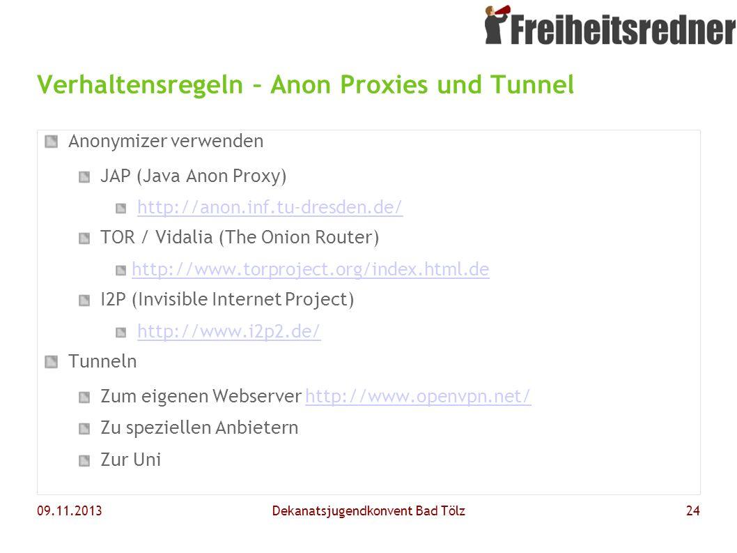 09.11.2013Dekanatsjugendkonvent Bad Tölz24 Anonymizer verwenden JAP (Java Anon Proxy) http://anon.inf.tu-dresden.de/ TOR / Vidalia (The Onion Router)