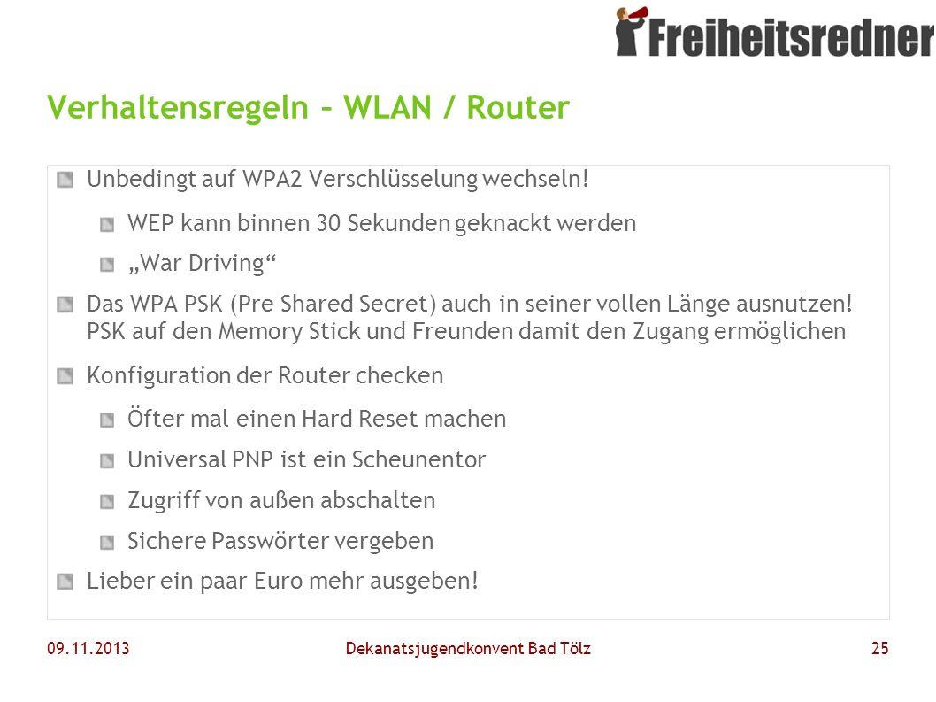 09.11.2013Dekanatsjugendkonvent Bad Tölz25 Verhaltensregeln – WLAN / Router Unbedingt auf WPA2 Verschlüsselung wechseln! WEP kann binnen 30 Sekunden g
