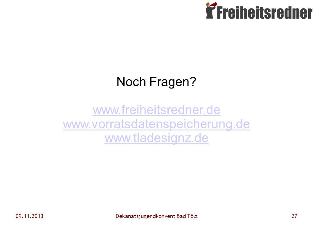 09.11.2013Dekanatsjugendkonvent Bad Tölz27 Noch Fragen? www.freiheitsredner.de www.vorratsdatenspeicherung.de www.tladesignz.de