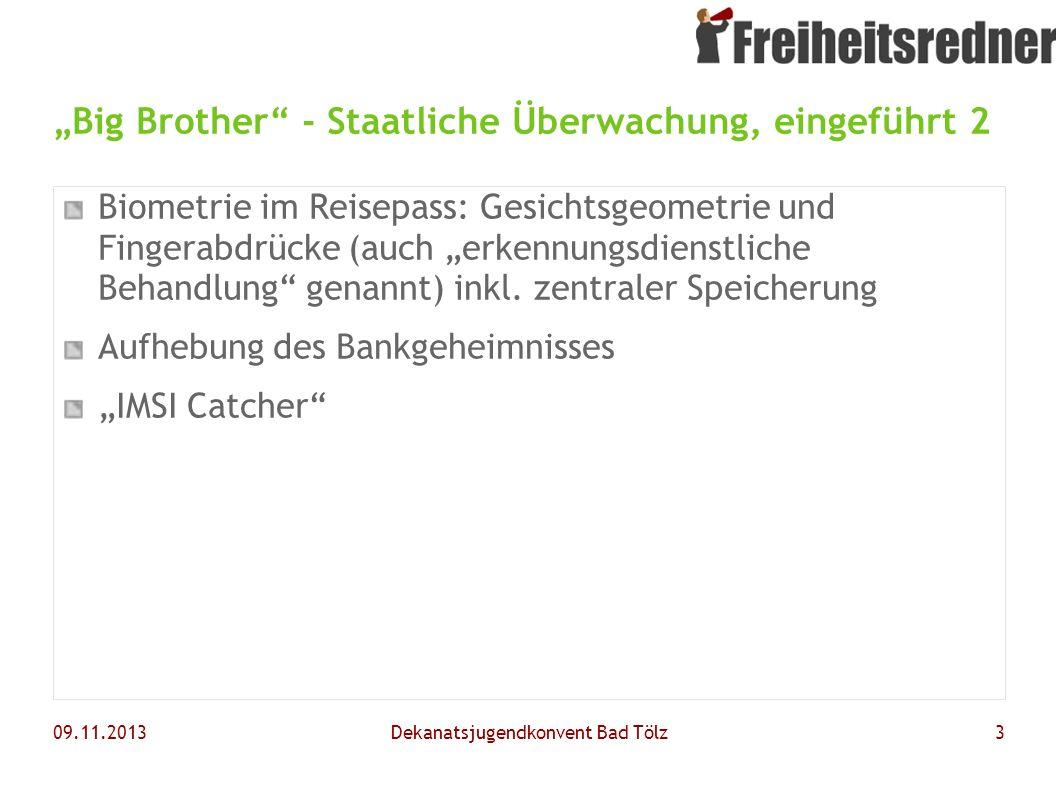 09.11.2013Dekanatsjugendkonvent Bad Tölz3 Big Brother - Staatliche Überwachung, eingeführt 2 Biometrie im Reisepass: Gesichtsgeometrie und Fingerabdrü