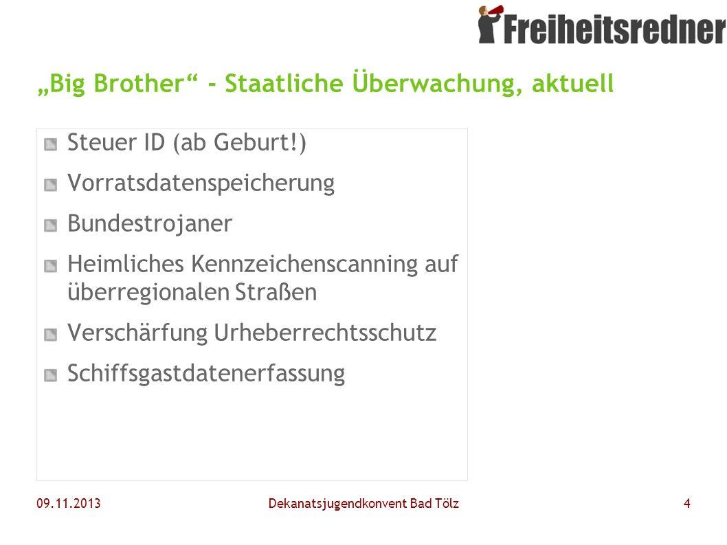 09.11.2013Dekanatsjugendkonvent Bad Tölz4 Big Brother - Staatliche Überwachung, aktuell Steuer ID (ab Geburt!) Vorratsdatenspeicherung Bundestrojaner